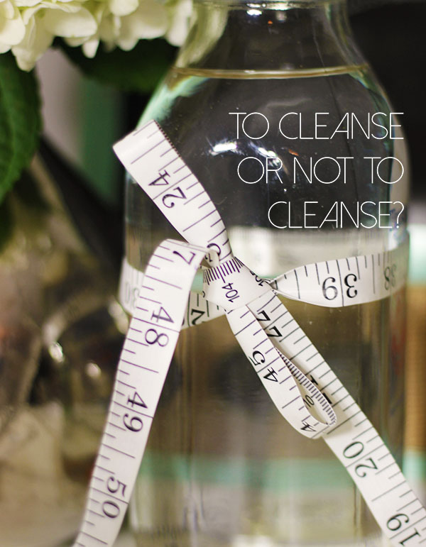 To Cleanse or Not To Cleanse..Is That Your Question?