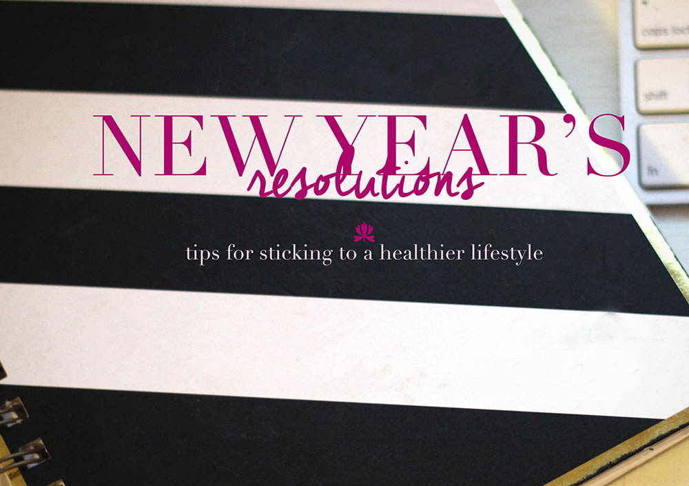 New Year's Resolutions – Tips For Sticking To A Healthier Lifestyle