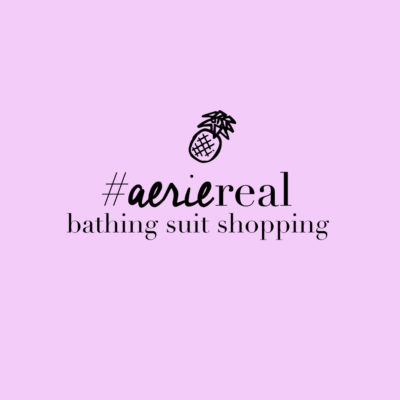 Real Is Beautiful – Bathing Suit Shopping #AerieReal