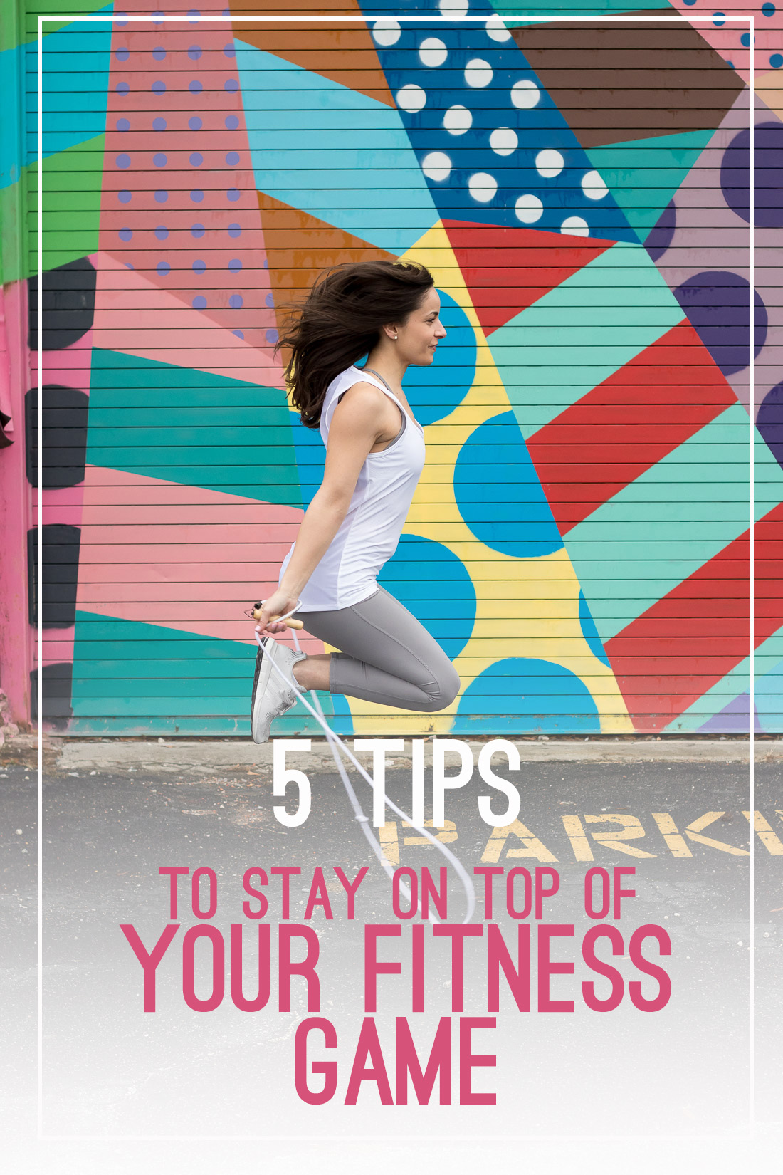 Five Tips To Stay On Top Of Your Fitness Game